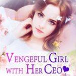 Vengeful Girl With Her CEO 先婚後寵:總裁大人小嬌妻 by 美椒 Mei Jiao